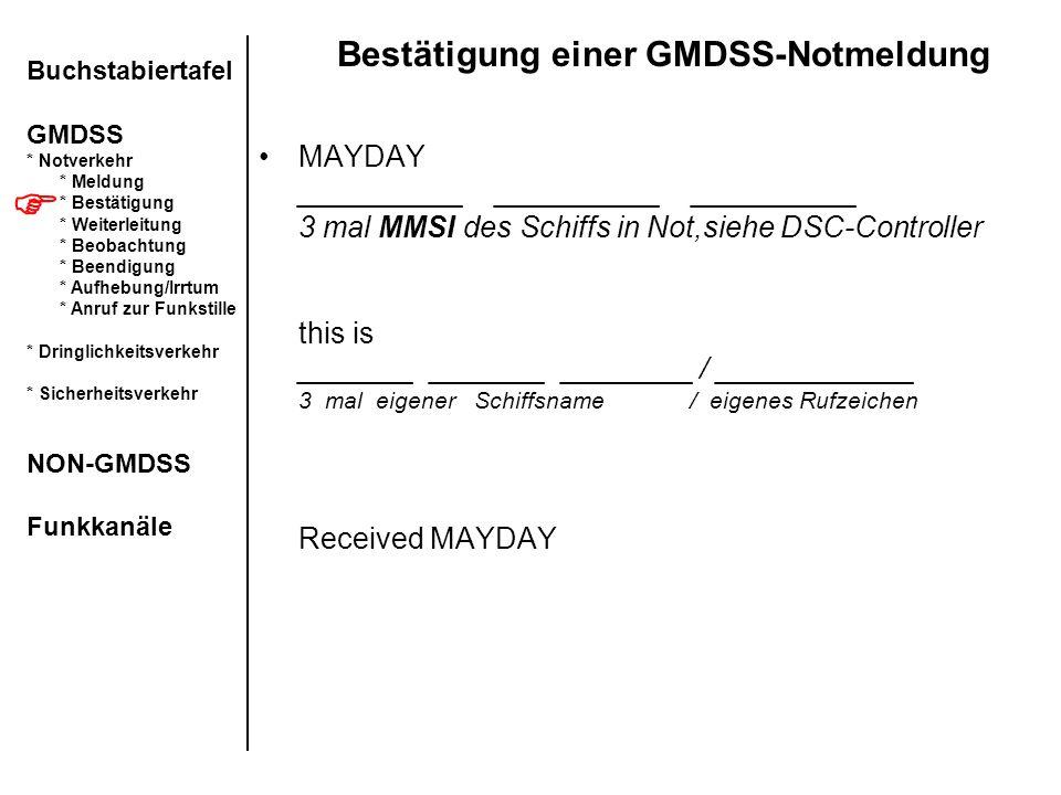 Bestätigung einer GMDSS-Notmeldung MAYDAY __________ __________ __________ 3 mal MMSI des Schiffs in Not,siehe DSC-Controller this is _______ _______