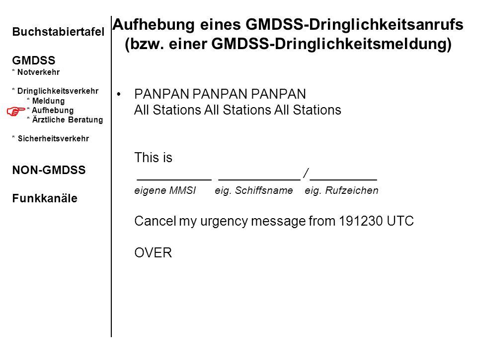Aufhebung eines GMDSS-Dringlichkeitsanrufs (bzw. einer GMDSS-Dringlichkeitsmeldung) PANPAN PANPAN PANPAN All Stations All Stations All Stations This i