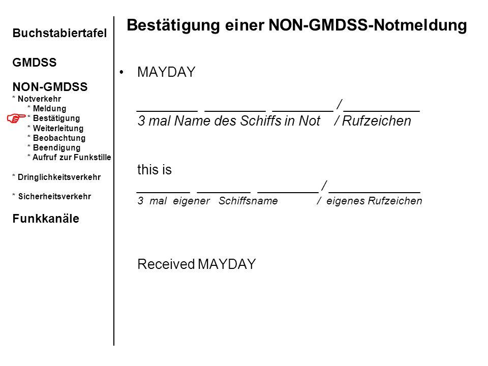 Bestätigung einer NON-GMDSS-Notmeldung MAYDAY ________ ________ ________ / __________ 3 mal Name des Schiffs in Not / Rufzeichen this is _______ _____