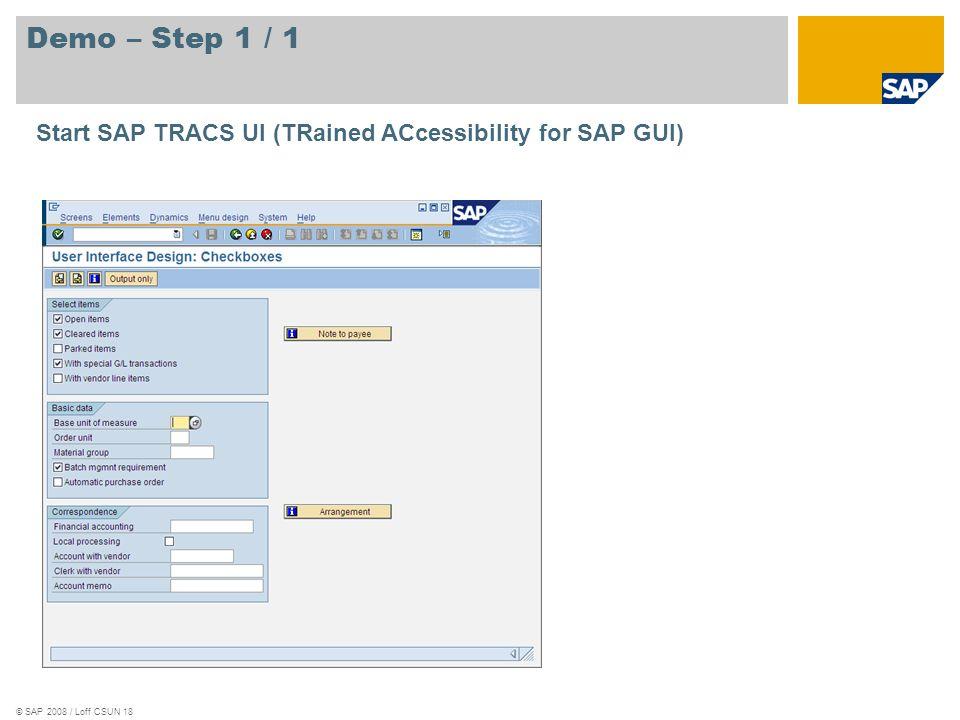 © SAP 2008 / Loff CSUN 18 Demo – Step 1 / 1 Start SAP TRACS UI (TRained ACcessibility for SAP GUI)