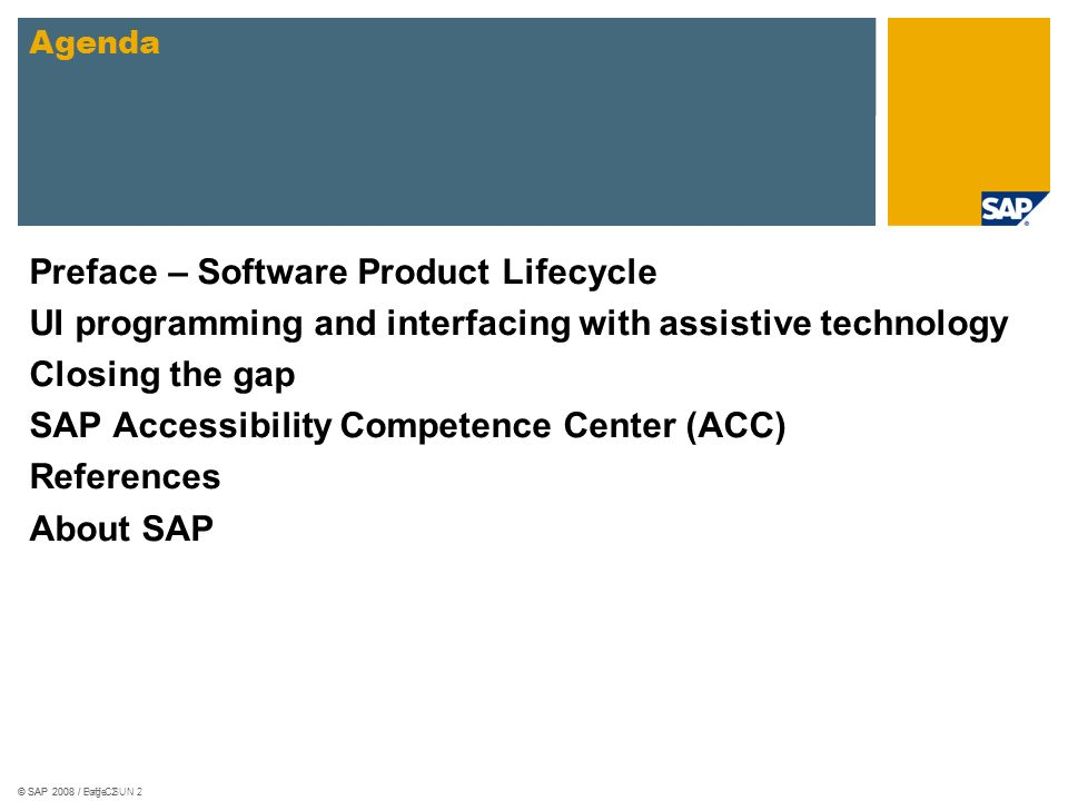 © SAP 2008 / Loff CSUN 2© SAP 2008 / Page 2 Preface – Software Product Lifecycle UI programming and interfacing with assistive technology Closing the