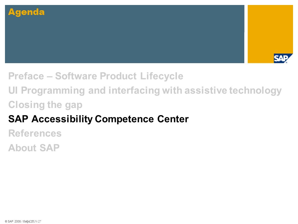 © SAP 2008 / Loff CSUN 27© SAP 2008 / Page 27 Preface – Software Product Lifecycle UI Programming and interfacing with assistive technology Closing th