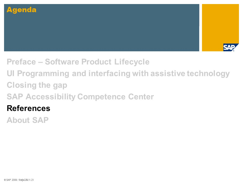 © SAP 2008 / Loff CSUN 29© SAP 2008 / Page 29 Preface – Software Product Lifecycle UI Programming and interfacing with assistive technology Closing th