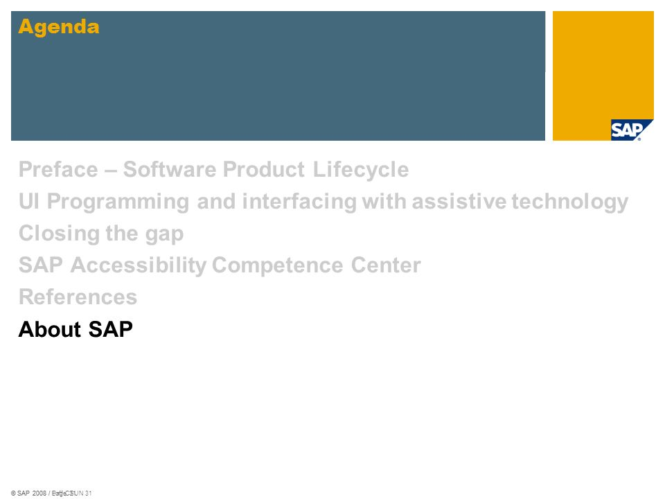 © SAP 2008 / Loff CSUN 31© SAP 2008 / Page 31 Preface – Software Product Lifecycle UI Programming and interfacing with assistive technology Closing th