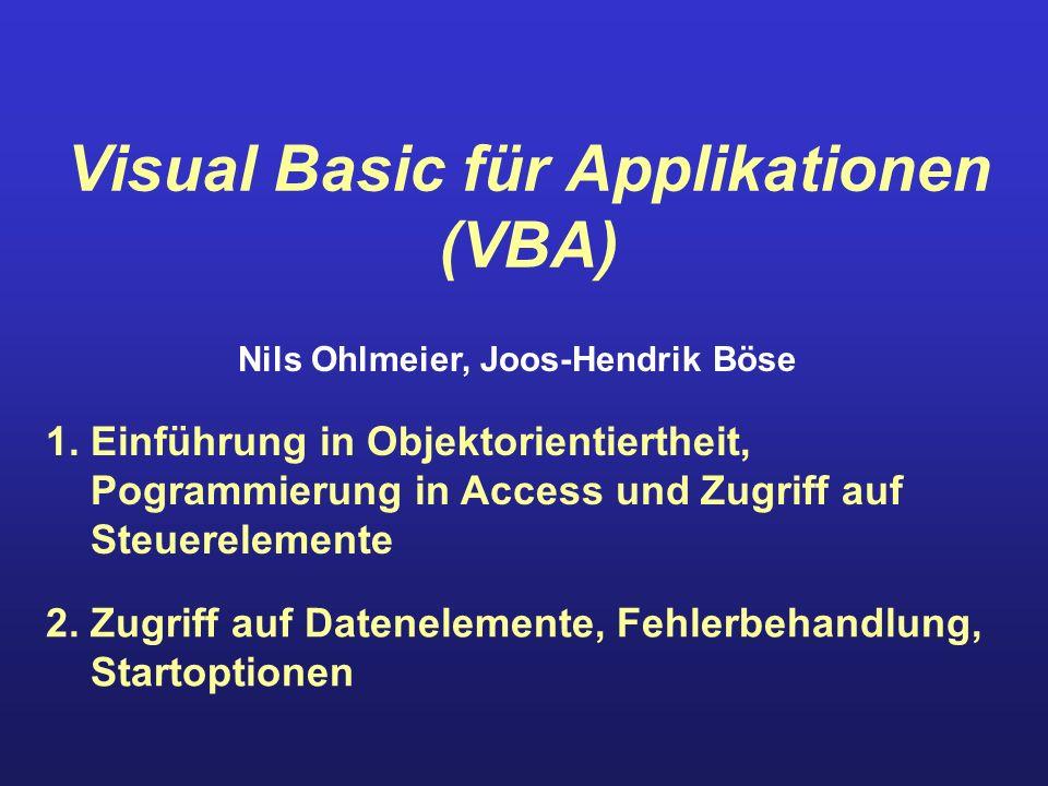 Visual Basic für Applikationen (VBA) 1. Einführung in Objektorientiertheit, Pogrammierung in Access und Zugriff auf Steuerelemente 2. Zugriff auf Date