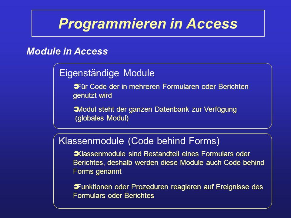 Programmieren in Access Eigenständige Module Klassenmodule (Code behind Forms) Module in Access Für Code der in mehreren Formularen oder Berichten gen