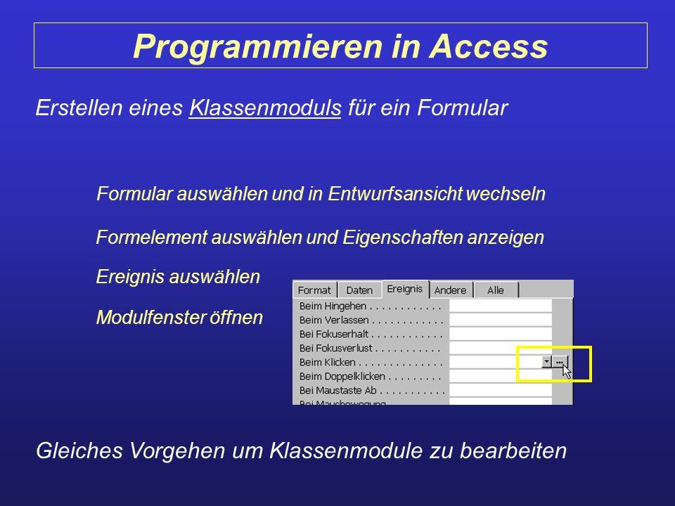 Programmieren in Access Erstellen eines Klassenmoduls für ein Formular Formular auswählen und in Entwurfsansicht wechseln Formelement auswählen und Ei