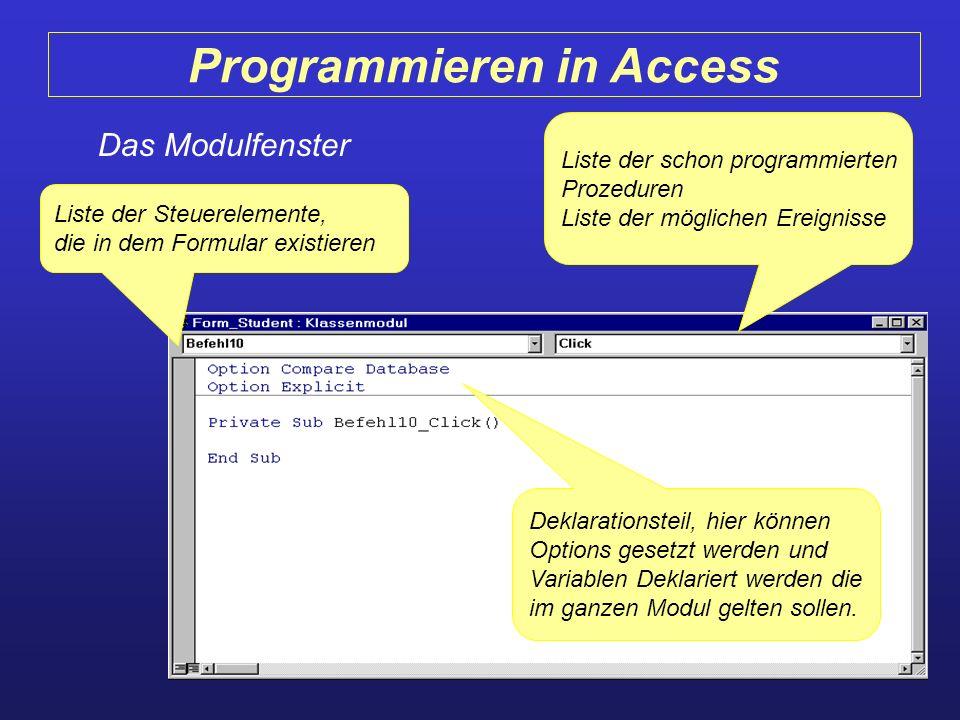 Programmieren in Access Das Modulfenster Liste der Steuerelemente, die in dem Formular existieren Liste der schon programmierten Prozeduren Liste der