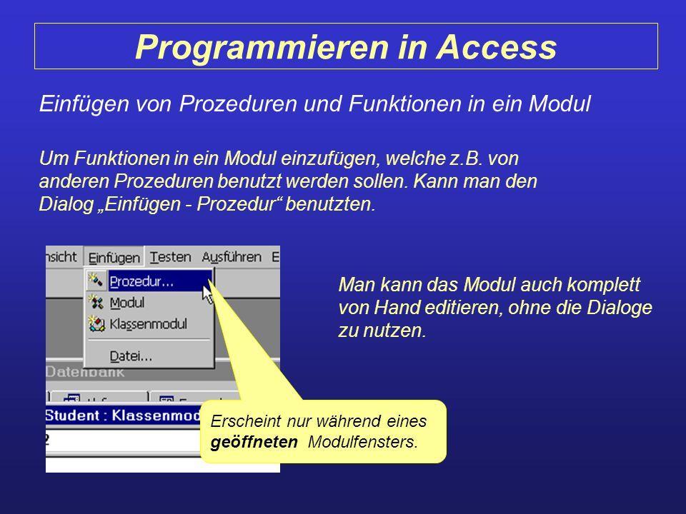 Programmieren in Access Einfügen von Prozeduren und Funktionen in ein Modul Erscheint nur während eines geöffneten Modulfensters. Um Funktionen in ein