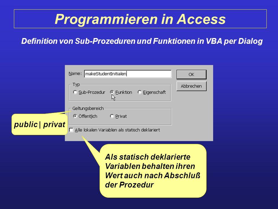 Programmieren in Access Definition von Sub-Prozeduren und Funktionen in VBA per Dialog public | privat Als statisch deklarierte Variablen behalten ihr