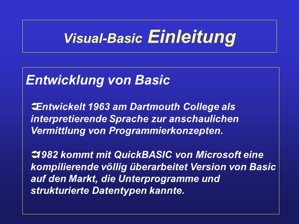 Visual-Basic Einleitung Entwicklung von Basic Entwickelt 1963 am Dartmouth College als interpretierende Sprache zur anschaulichen Vermittlung von Prog