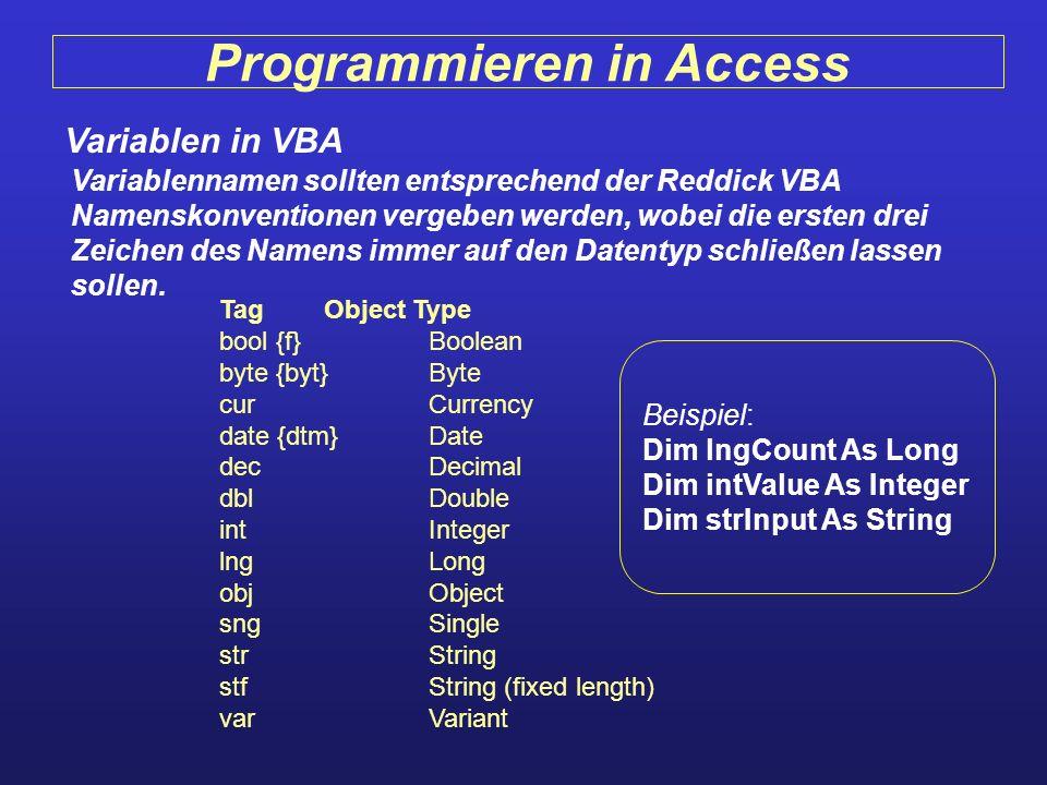 Programmieren in Access Variablen in VBA Variablennamen sollten entsprechend der Reddick VBA Namenskonventionen vergeben werden, wobei die ersten drei