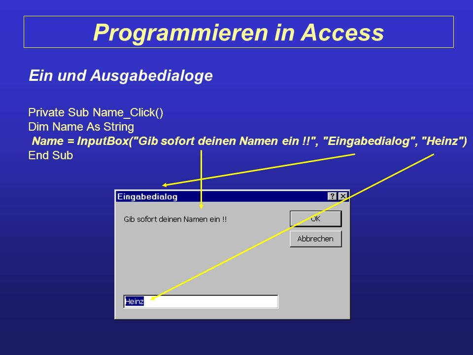 Programmieren in Access Ein und Ausgabedialoge Private Sub Name_Click() Dim Name As String Name = InputBox(