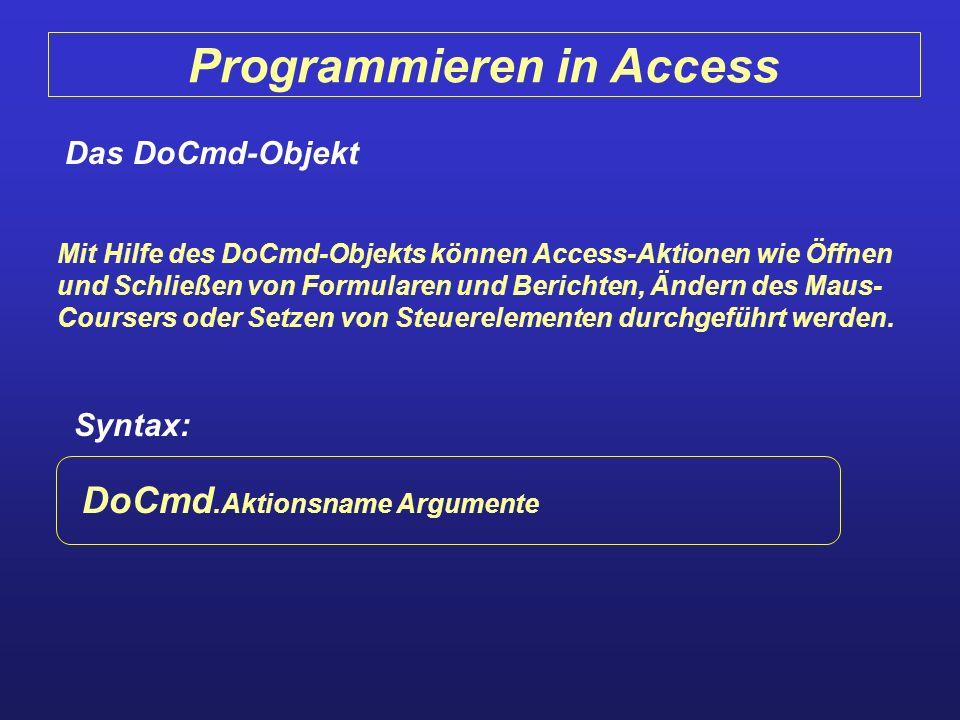 Programmieren in Access Das DoCmd-Objekt Mit Hilfe des DoCmd-Objekts können Access-Aktionen wie Öffnen und Schließen von Formularen und Berichten, Änd