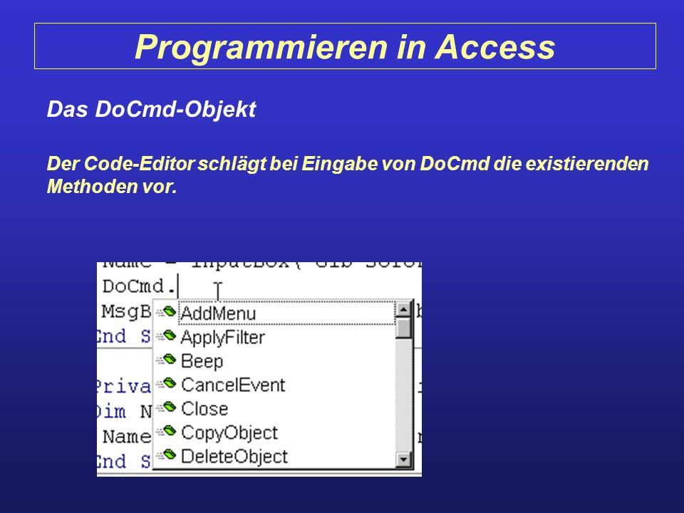 Programmieren in Access Das DoCmd-Objekt Der Code-Editor schlägt bei Eingabe von DoCmd die existierenden Methoden vor.
