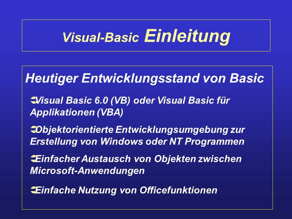 Visual-Basic Einleitung Heutiger Entwicklungsstand von Basic Objektorientierte Entwicklungsumgebung zur Erstellung von Windows oder NT Programmen Visu