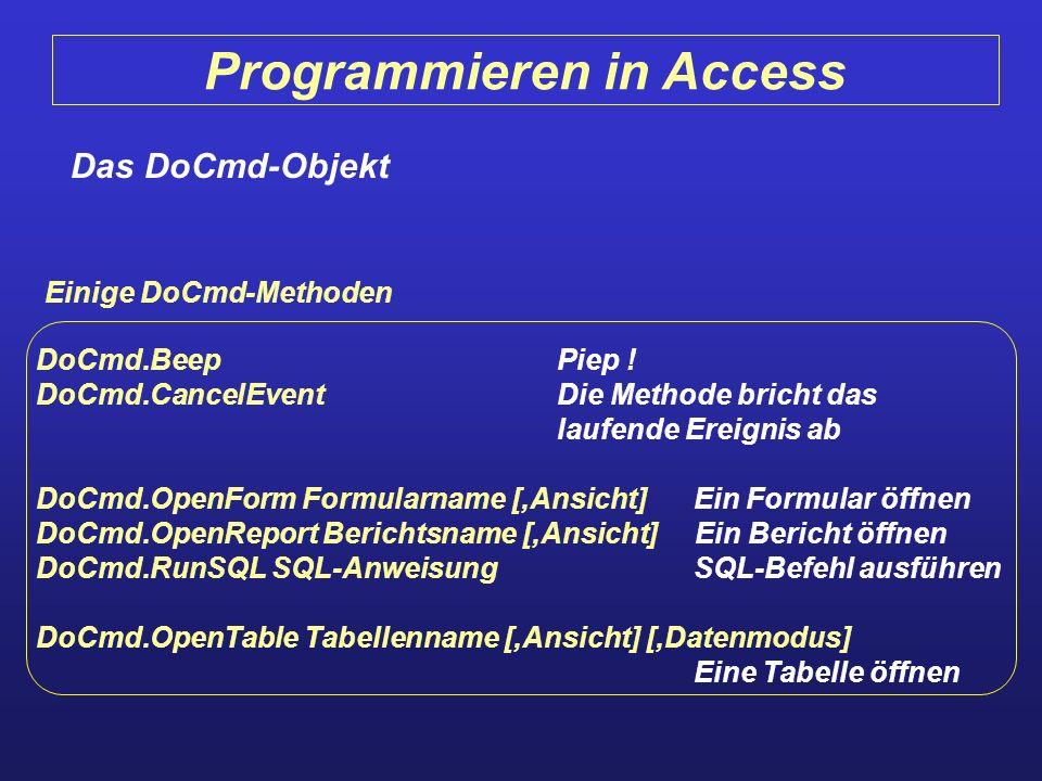 Programmieren in Access Das DoCmd-Objekt Einige DoCmd-Methoden DoCmd.BeepPiep ! DoCmd.CancelEventDie Methode bricht das laufende Ereignis ab DoCmd.Ope