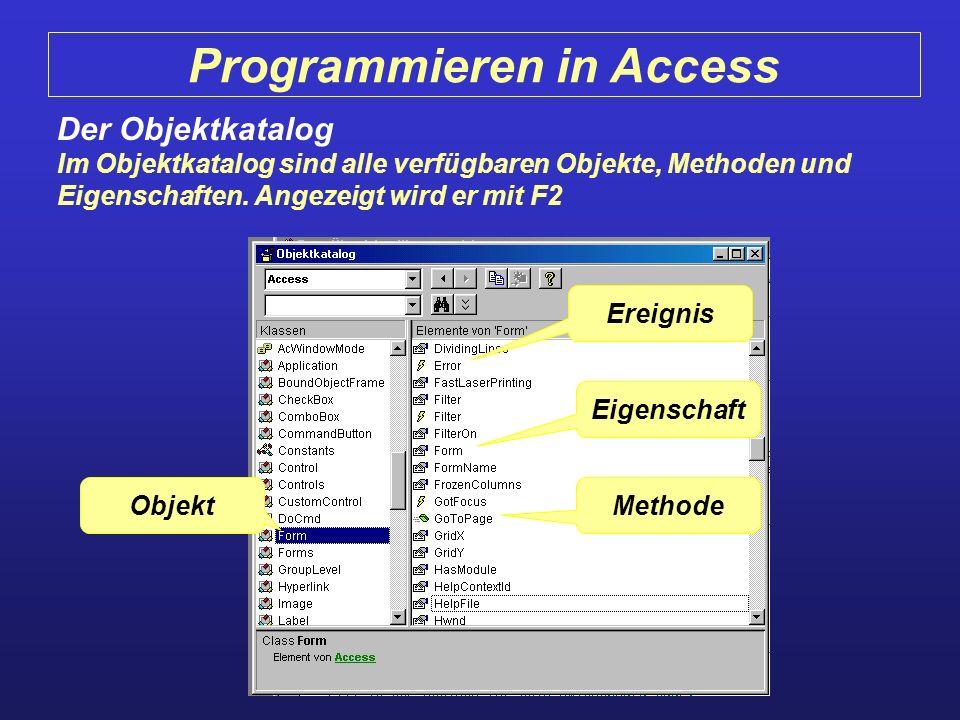 Objekt Ereignis Eigenschaft Methode Programmieren in Access Der Objektkatalog Im Objektkatalog sind alle verfügbaren Objekte, Methoden und Eigenschaft
