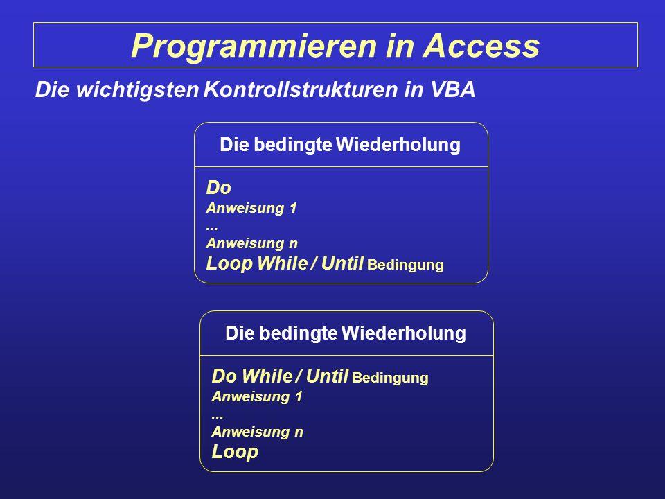 Programmieren in Access Die wichtigsten Kontrollstrukturen in VBA Die bedingte Wiederholung Do While / Until Bedingung Anweisung 1... Anweisung n Loop