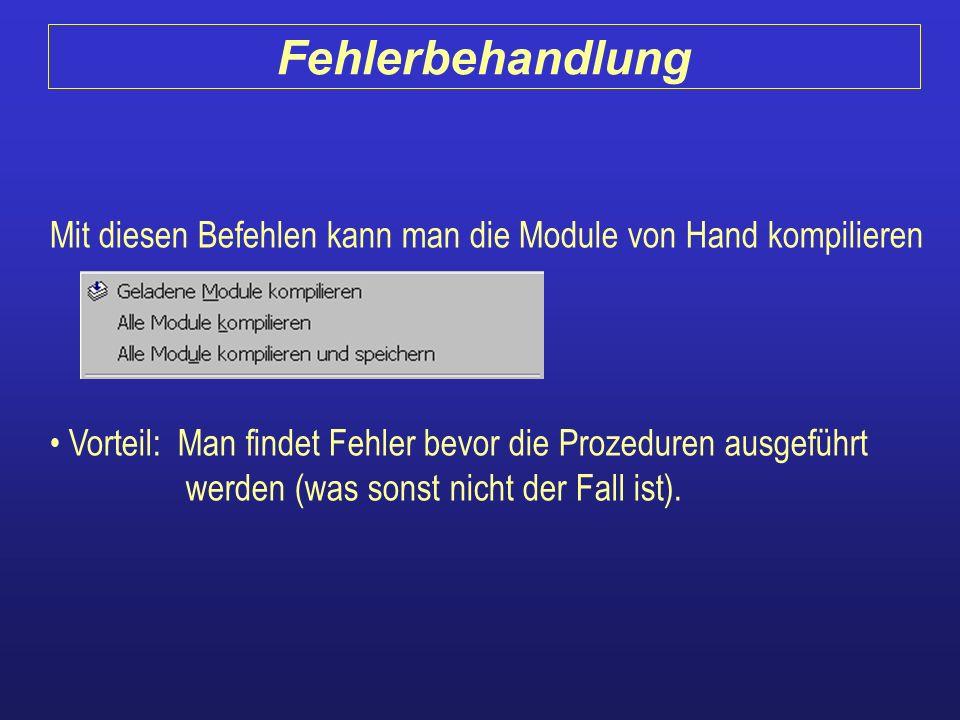 Mit diesen Befehlen kann man die Module von Hand kompilieren Vorteil: Man findet Fehler bevor die Prozeduren ausgeführt werden (was sonst nicht der Fa