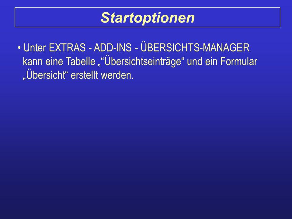 Unter EXTRAS - ADD-INS - ÜBERSICHTS-MANAGER kann eine Tabelle Übersichtseinträge und ein Formular Übersicht erstellt werden. Startoptionen
