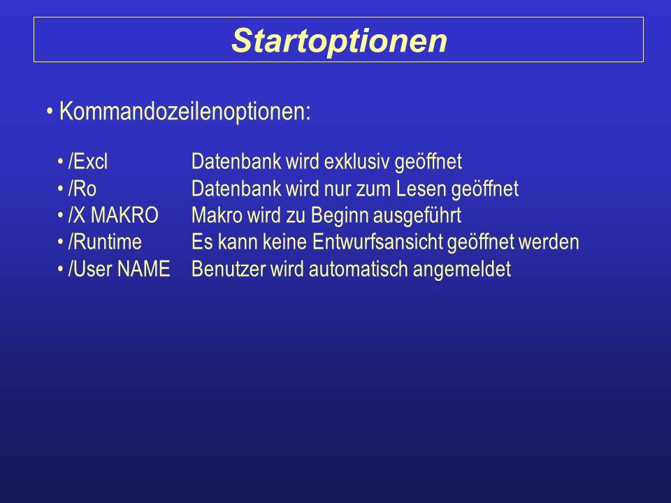 Kommandozeilenoptionen: /ExclDatenbank wird exklusiv geöffnet /RoDatenbank wird nur zum Lesen geöffnet /X MAKROMakro wird zu Beginn ausgeführt /Runtim