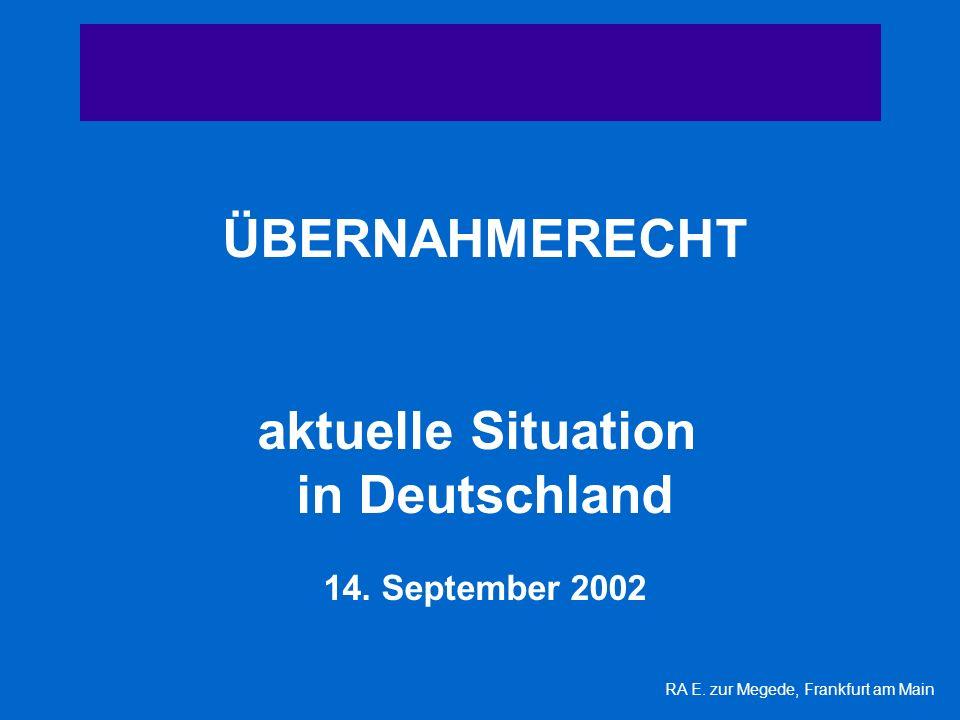 ÜBERNAHMERECHT aktuelle Situation in Deutschland 14. September 2002 RA E. zur Megede, Frankfurt am Main