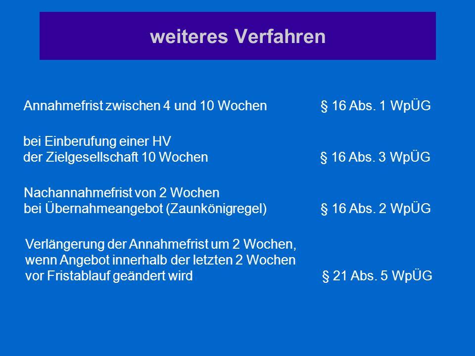 weiteres Verfahren Annahmefrist zwischen 4 und 10 Wochen§ 16 Abs. 1 WpÜG bei Einberufung einer HV der Zielgesellschaft 10 Wochen§ 16 Abs. 3 WpÜG Nacha