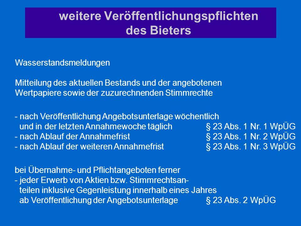 weitere Veröffentlichungspflichten des Bieters Wasserstandsmeldungen Mitteilung des aktuellen Bestands und der angebotenen Wertpapiere sowie der zuzur
