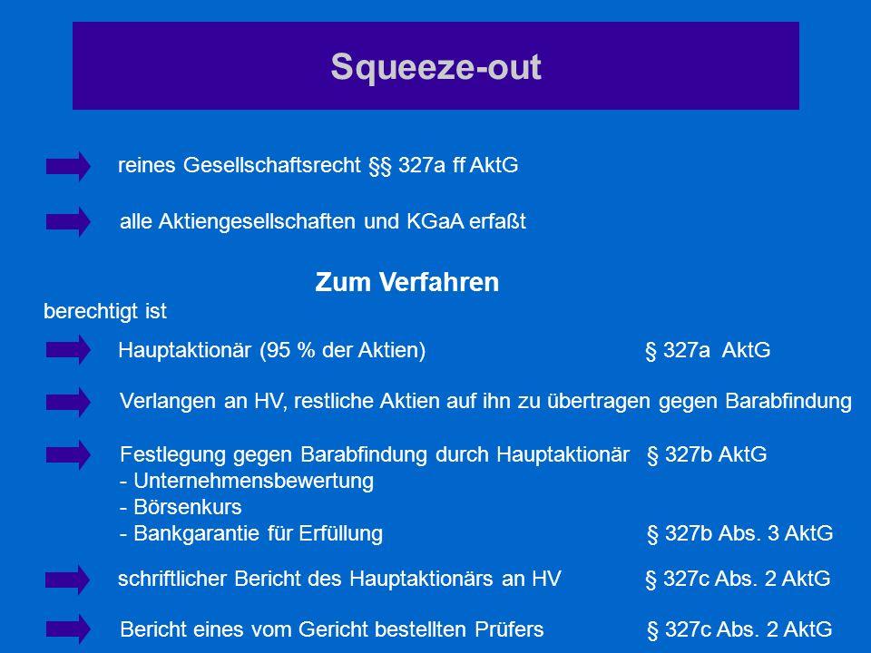 Squeeze-out reines Gesellschaftsrecht §§ 327a ff AktG alle Aktiengesellschaften und KGaA erfaßt Hauptaktionär (95 % der Aktien)§ 327a AktG Verlangen a