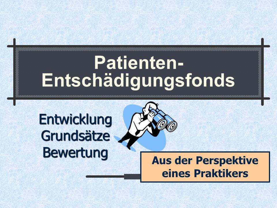 Patienten- Entschädigungsfonds Entwicklung Grundsätze Bewertung Aus der Perspektive eines Praktikers