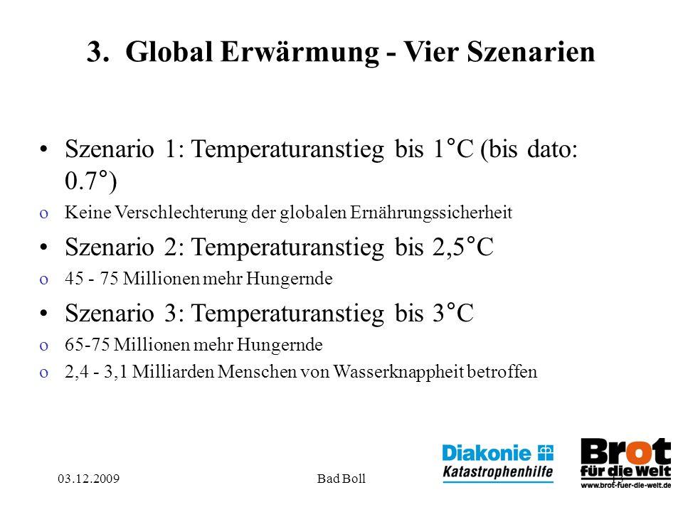 13 3. Global Erwärmung - Vier Szenarien Szenario 1: Temperaturanstieg bis 1°C (bis dato: 0.7°) oKeine Verschlechterung der globalen Ernährungssicherhe