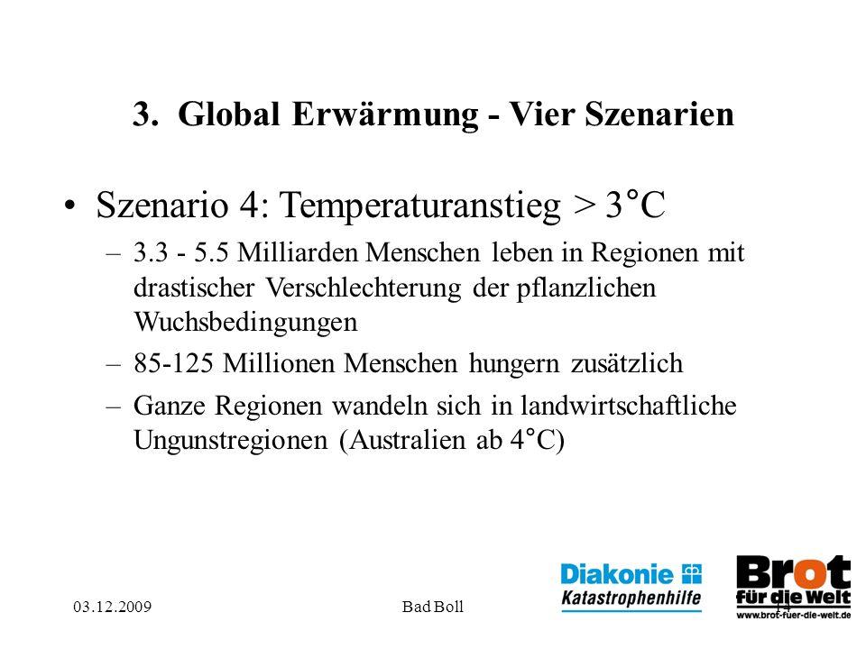 14 3. Global Erwärmung - Vier Szenarien Szenario 4: Temperaturanstieg > 3°C –3.3 - 5.5 Milliarden Menschen leben in Regionen mit drastischer Verschlec