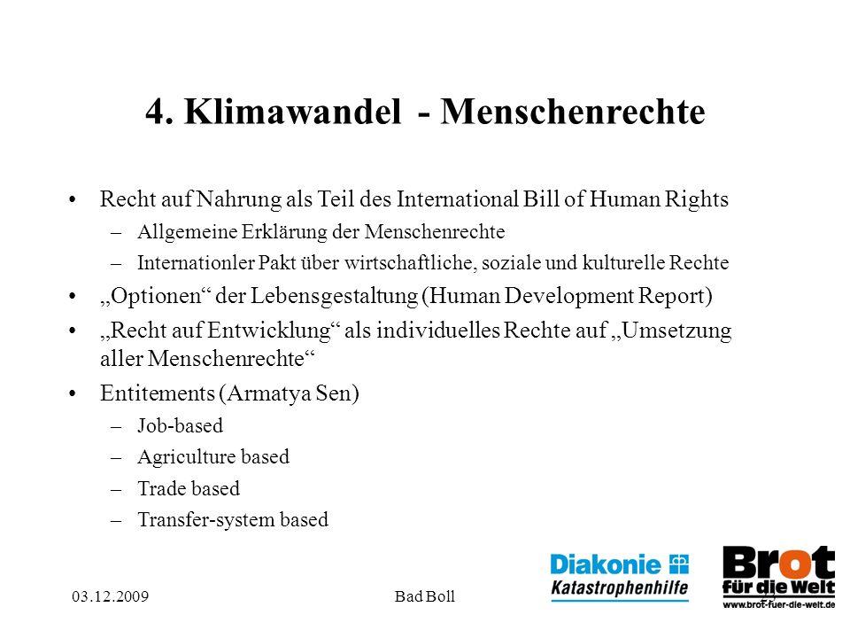 03.12.2009Bad Boll23 4. Klimawandel - Menschenrechte Recht auf Nahrung als Teil des International Bill of Human Rights –Allgemeine Erklärung der Mensc