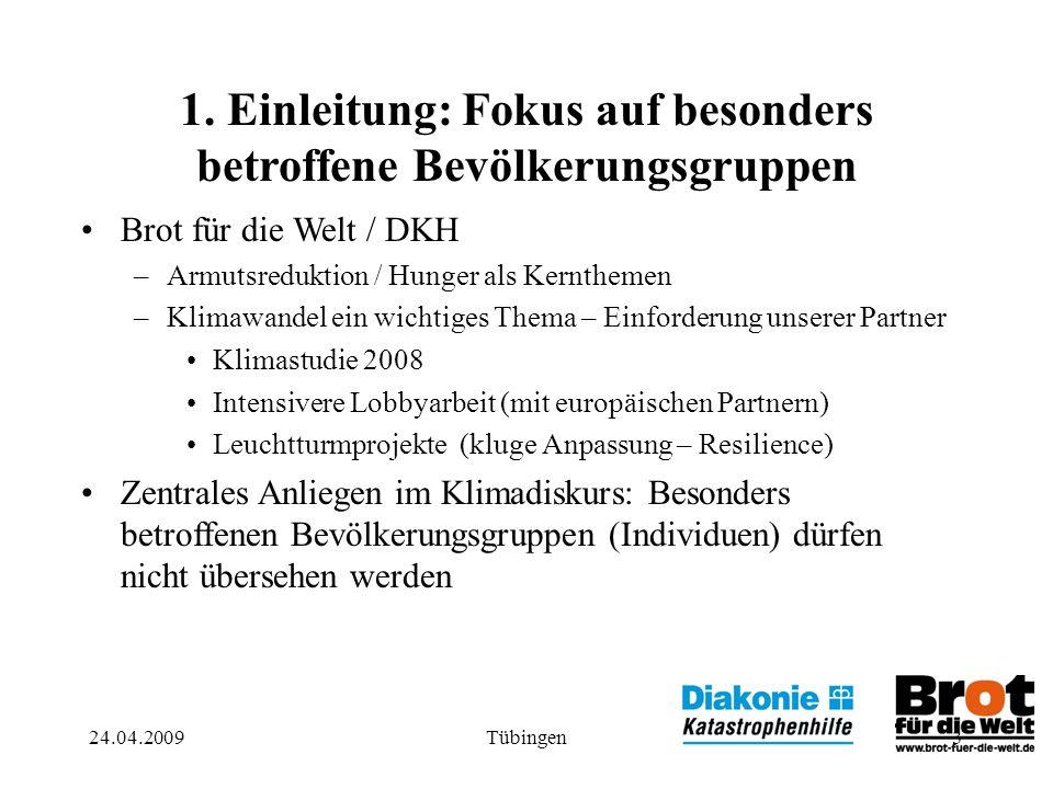 24.04.2009Tübingen3 1. Einleitung: Fokus auf besonders betroffene Bevölkerungsgruppen Brot für die Welt / DKH –Armutsreduktion / Hunger als Kernthemen