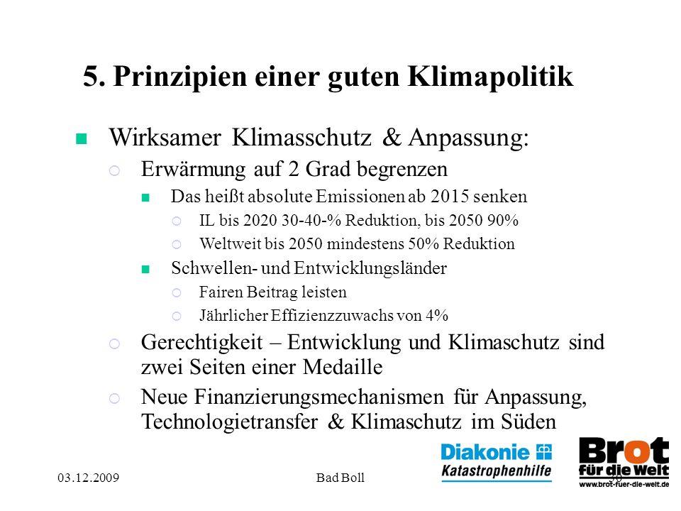 30 5. Prinzipien einer guten Klimapolitik Wirksamer Klimasschutz & Anpassung: Erwärmung auf 2 Grad begrenzen Das heißt absolute Emissionen ab 2015 sen
