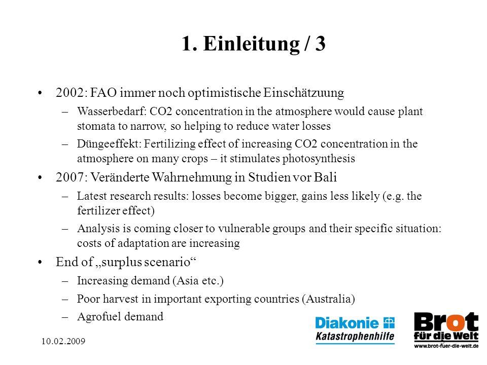 10.02.20095 1. Einleitung / 3 2002: FAO immer noch optimistische Einschätzuung –Wasserbedarf: CO2 concentration in the atmosphere would cause plant st