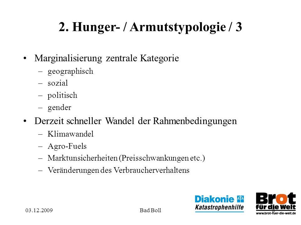 03.12.2009Bad Boll8 2. Hunger- / Armutstypologie / 3 Marginalisierung zentrale Kategorie –geographisch –sozial –politisch –gender Derzeit schneller Wa