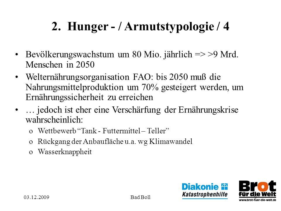9 2. Hunger - / Armutstypologie / 4 Bevölkerungswachstum um 80 Mio. jährlich => >9 Mrd. Menschen in 2050 Welternährungsorganisation FAO: bis 2050 muß