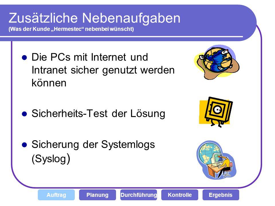 Zusätzliche Nebenaufgaben (Was der Kunde Hermestec nebenbei wünscht) Die PCs mit Internet und Intranet sicher genutzt werden können Sicherheits-Test d