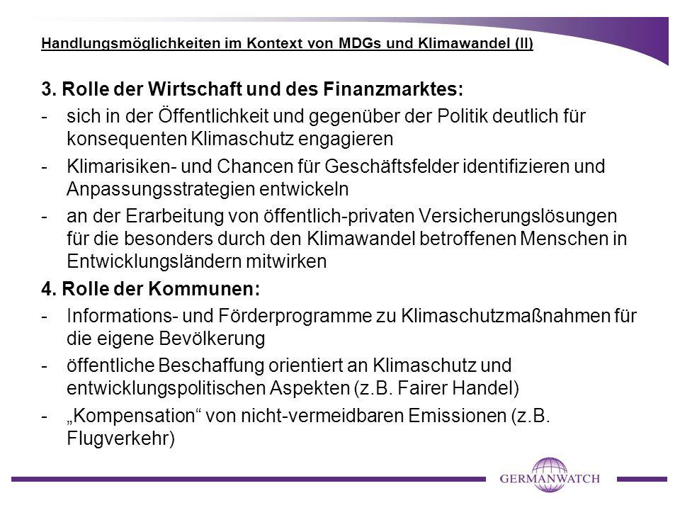 Handlungsmöglichkeiten im Kontext von MDGs und Klimawandel (II) 3. Rolle der Wirtschaft und des Finanzmarktes: -sich in der Öffentlichkeit und gegenüb