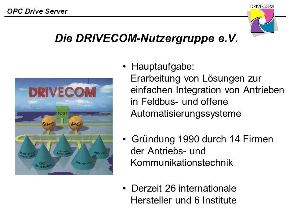 OPC Drive Server Die DRIVECOM-Nutzergruppe e.V. Hauptaufgabe: Erarbeitung von Lösungen zur einfachen Integration von Antrieben in Feldbus- und offene