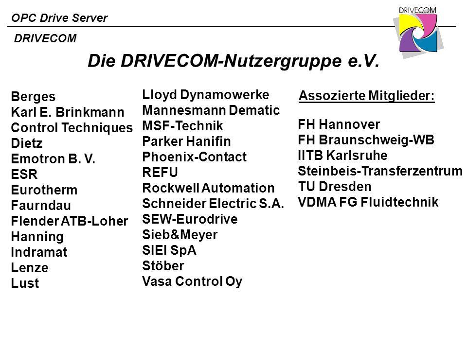 OPC Drive Server Die DRIVECOM-Nutzergruppe e.V. DRIVECOM Berges Karl E. Brinkmann Control Techniques Dietz Emotron B. V. ESR Eurotherm Faurndau Flende