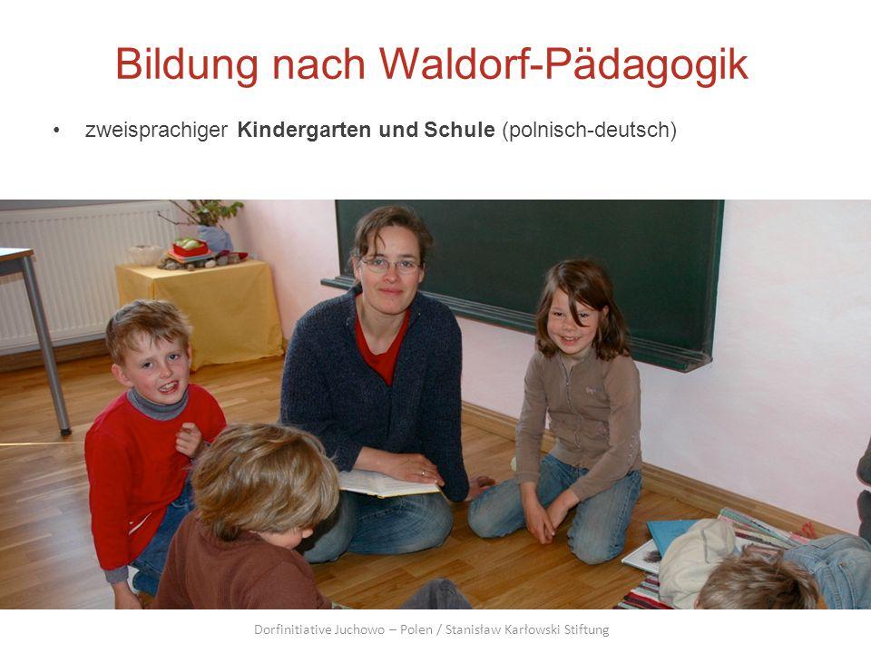 Bildung nach Waldorf-Pädagogik zweisprachiger Kindergarten und Schule (polnisch-deutsch) Dorfinitiative Juchowo – Polen / Stanisław Karłowski Stiftung