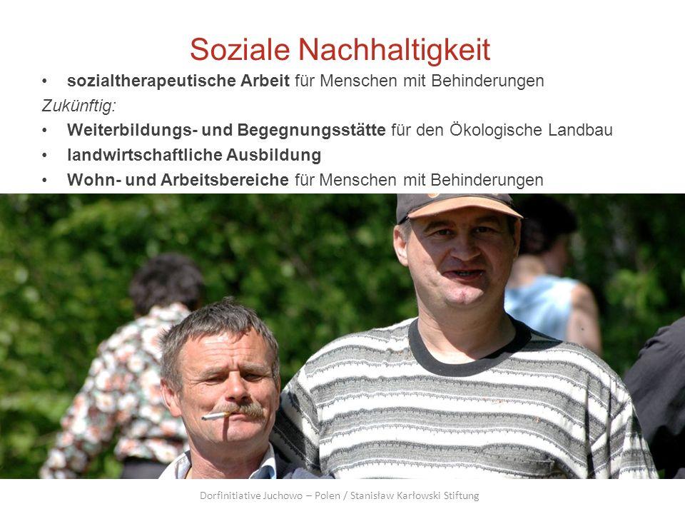 Soziale Nachhaltigkeit sozialtherapeutische Arbeit für Menschen mit Behinderungen Zukünftig: Weiterbildungs- und Begegnungsstätte für den Ökologische
