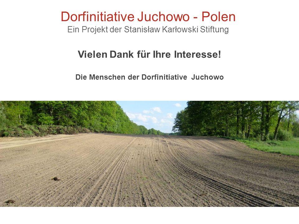 Dorfinitiative Juchowo - Polen Ein Projekt der Stanisław Karłowski Stiftung Vielen Dank für Ihre Interesse! Die Menschen der Dorfinitiative Juchowo