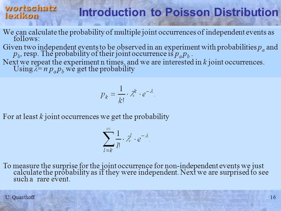 U. Quasthoff16 Introduction to Poisson Distribution We can calculate the probability of multiple joint occurrences of independent events as follows: G