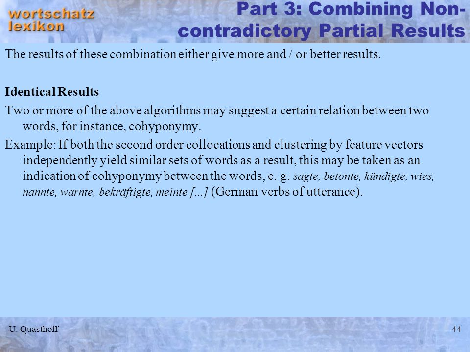 U. Quasthoff44 Part 3: Combining Non- contradictory Partial Results The results of these combination either give more and / or better results. Identic