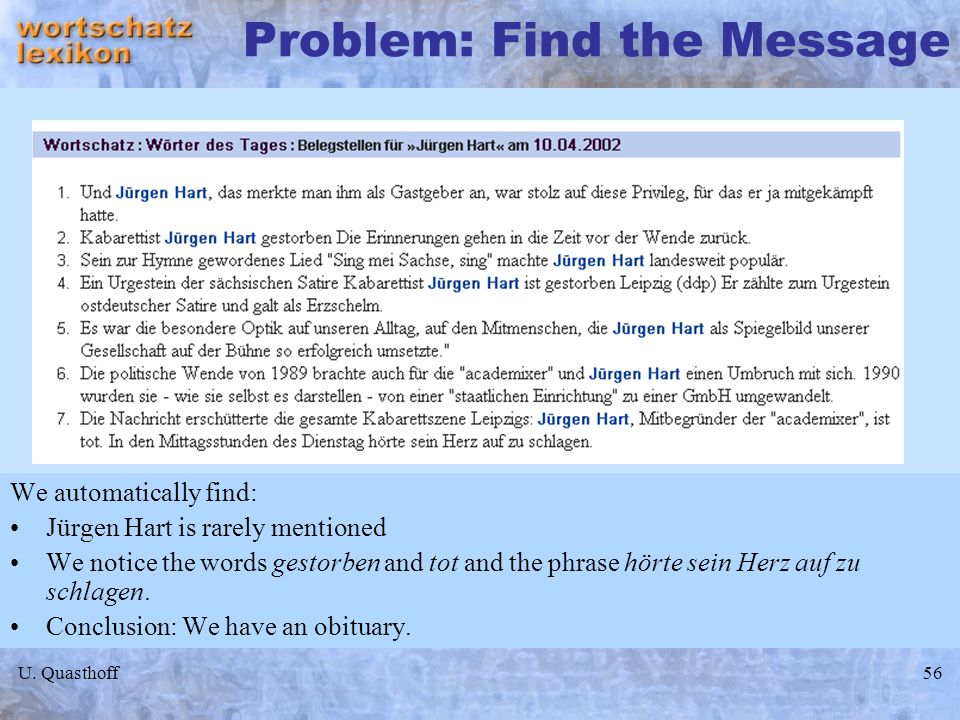U. Quasthoff56 Problem: Find the Message We automatically find: Jürgen Hart is rarely mentioned We notice the words gestorben and tot and the phrase h