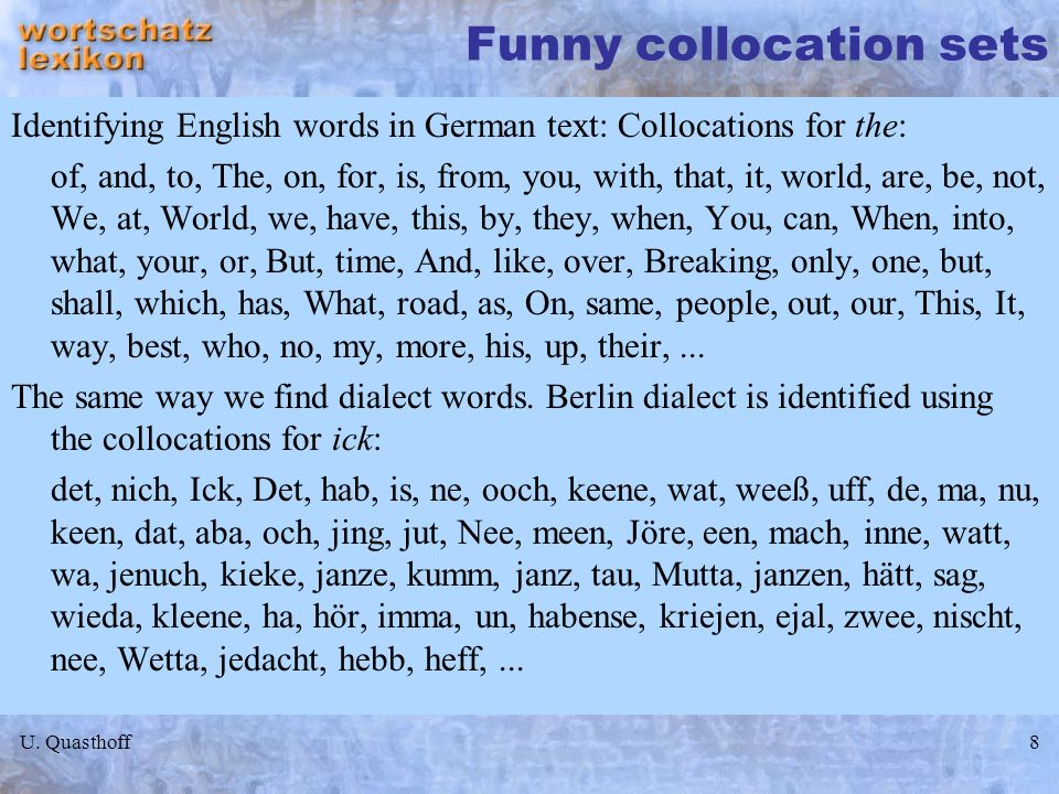 U. Quasthoff8 Funny collocation sets Identifying English words in German text: Collocations for the: of, and, to, The, on, for, is, from, you, with, t